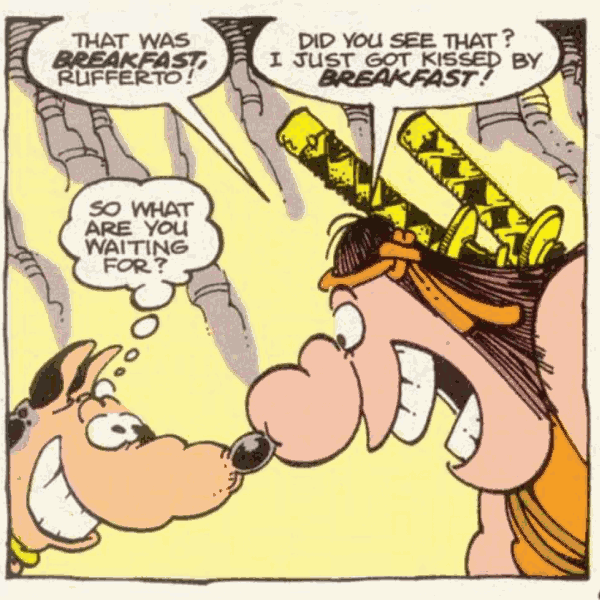 Groo exclaims to his dog that breakfast kissed him.